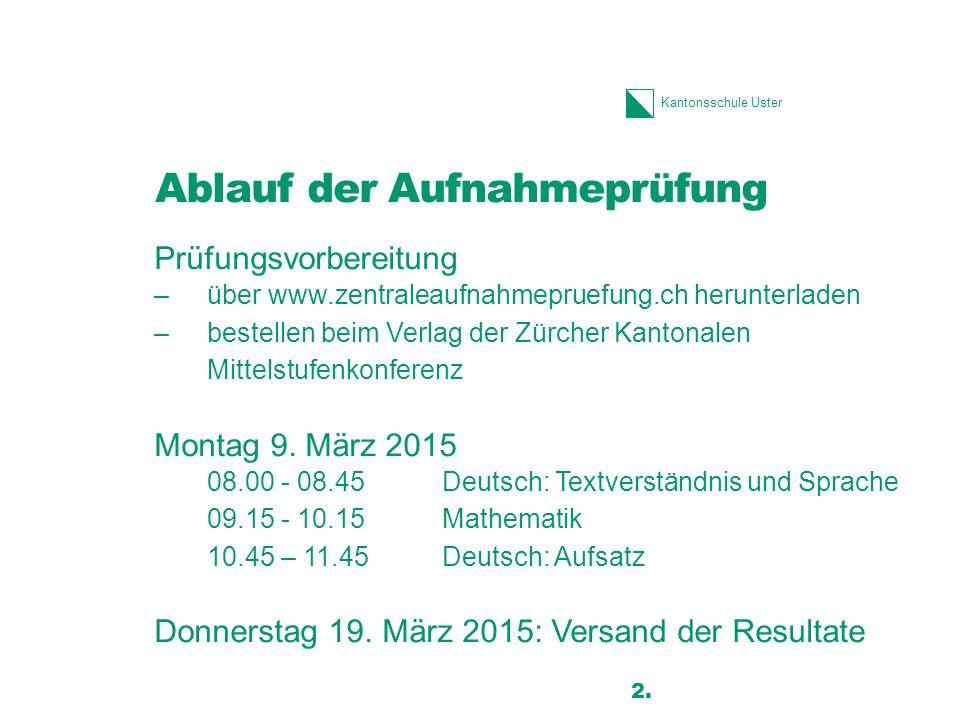Kantonsschule Uster Ablauf der Aufnahmeprüfung Prüfungsvorbereitung –über www.zentraleaufnahmepruefung.ch herunterladen –bestellen beim Verlag der Zür