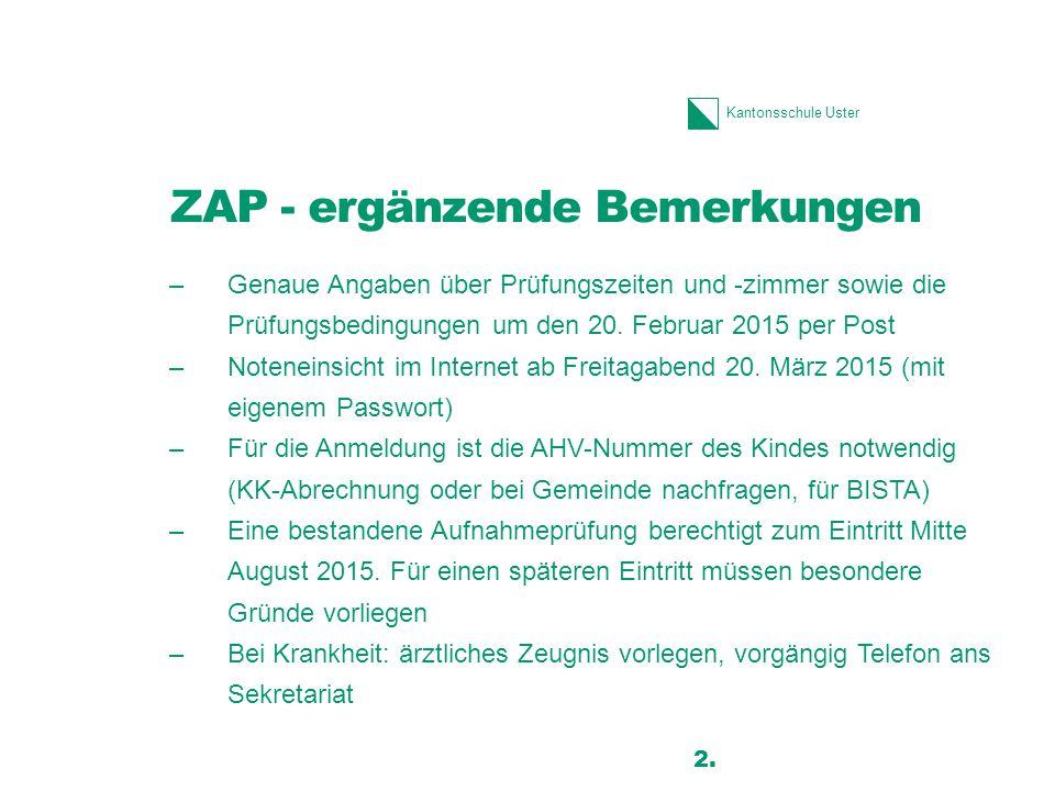 Kantonsschule Uster ZAP - ergänzende Bemerkungen –Genaue Angaben über Prüfungszeiten und -zimmer sowie die Prüfungsbedingungen um den 20. Februar 2015