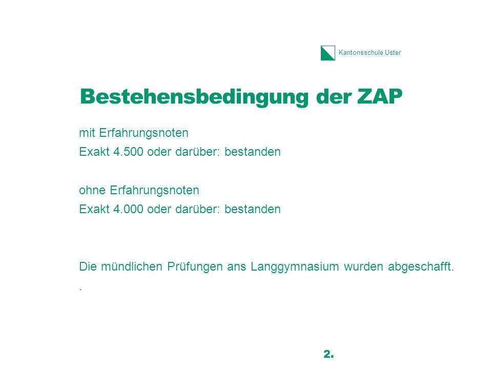 Kantonsschule Uster Bestehensbedingung der ZAP mit Erfahrungsnoten Exakt 4.500 oder darüber: bestanden ohne Erfahrungsnoten Exakt 4.000 oder darüber: