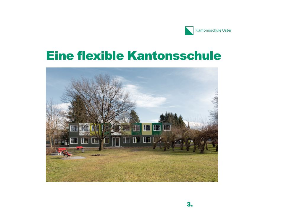 Kantonsschule Uster Eine flexible Kantonsschule 3.