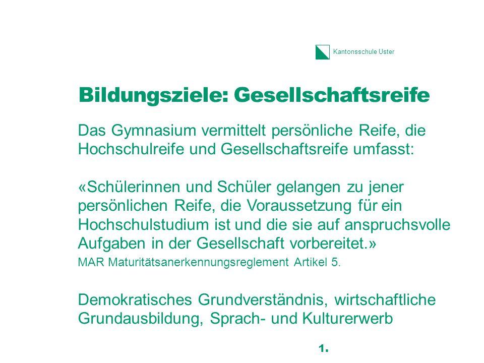 Kantonsschule Uster Bildungsziele: Gesellschaftsreife Das Gymnasium vermittelt persönliche Reife, die Hochschulreife und Gesellschaftsreife umfasst: «