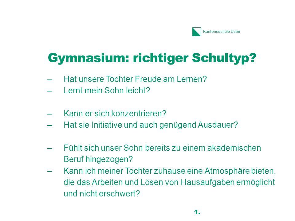 Kantonsschule Uster Gymnasium: richtiger Schultyp? –Hat unsere Tochter Freude am Lernen? –Lernt mein Sohn leicht? –Kann er sich konzentrieren? –Hat si