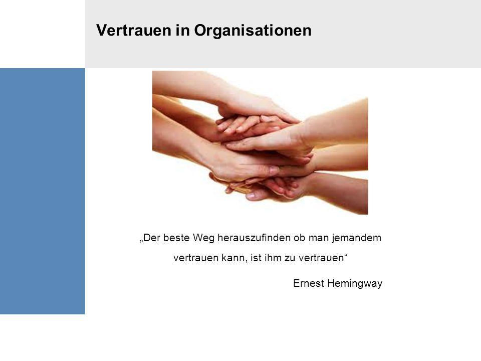 """Vertrauen in Organisationen """"Der beste Weg herauszufinden ob man jemandem vertrauen kann, ist ihm zu vertrauen"""" Ernest Hemingway"""