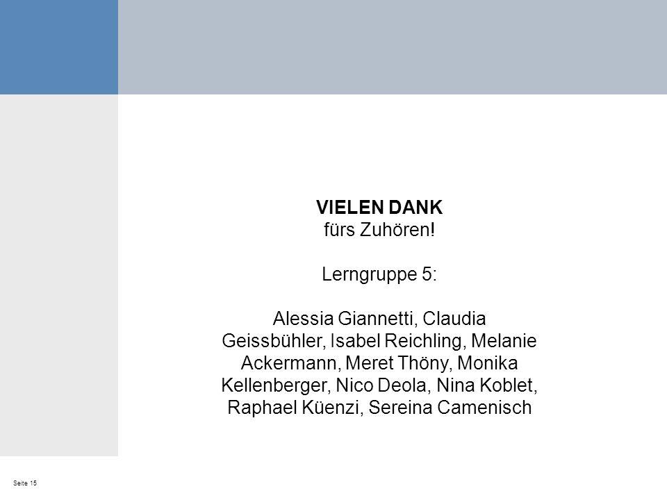 Seite 15 VIELEN DANK fürs Zuhören! Lerngruppe 5: Alessia Giannetti, Claudia Geissbühler, Isabel Reichling, Melanie Ackermann, Meret Thöny, Monika Kell