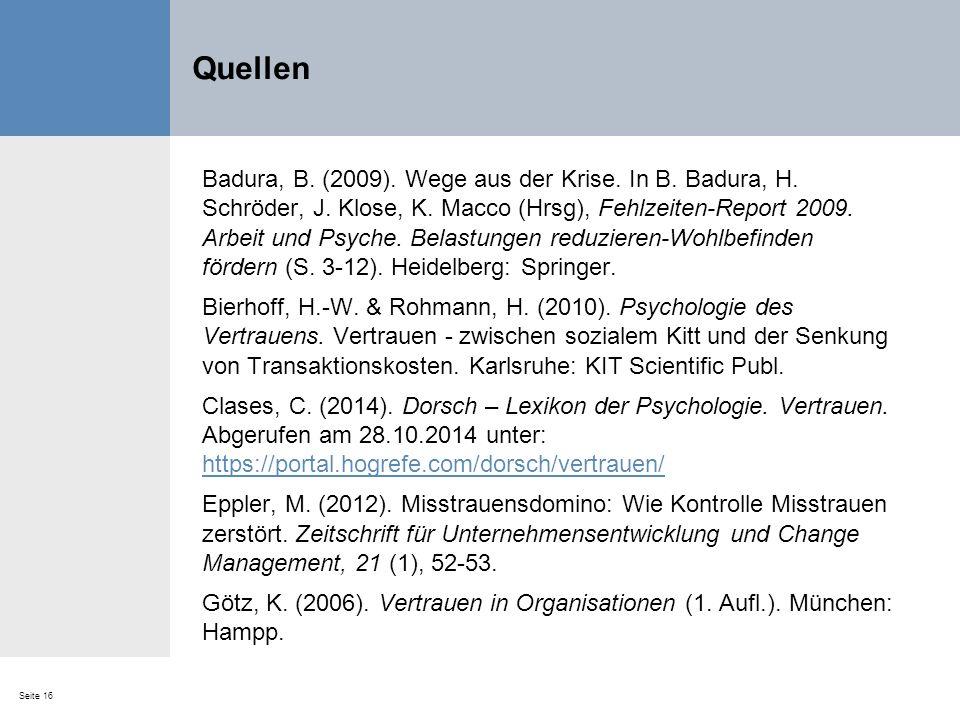 Seite 16 Quellen Badura, B. (2009). Wege aus der Krise. In B. Badura, H. Schröder, J. Klose, K. Macco (Hrsg), Fehlzeiten-Report 2009. Arbeit und Psych