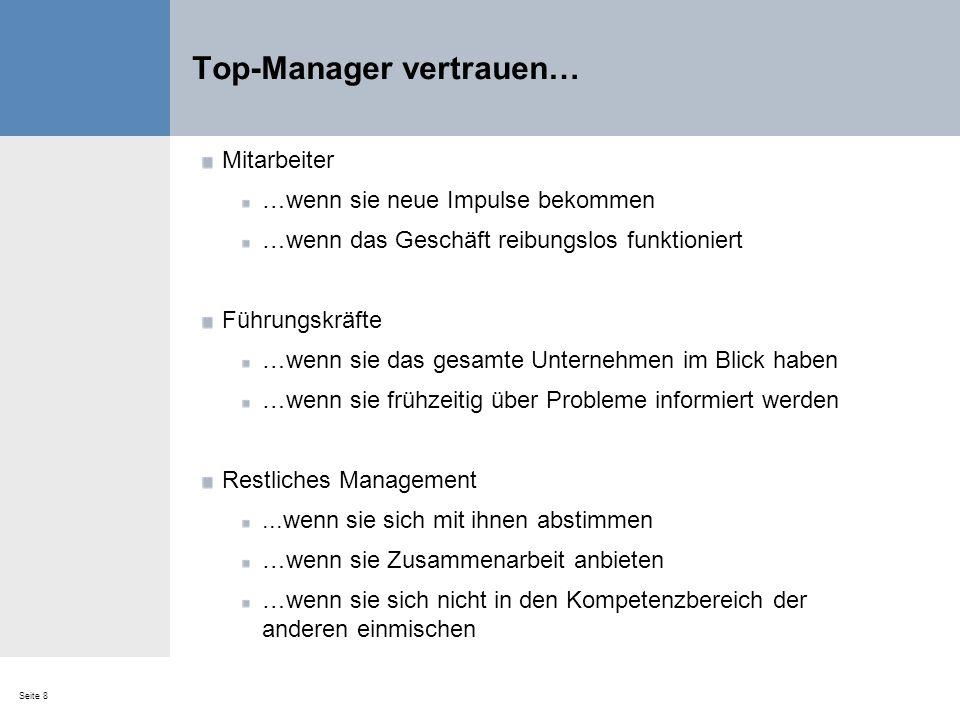 Seite 8 Top-Manager vertrauen… Mitarbeiter …wenn sie neue Impulse bekommen …wenn das Geschäft reibungslos funktioniert Führungskräfte …wenn sie das ge