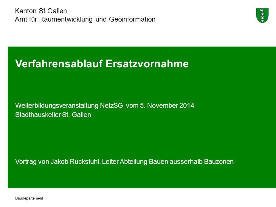 Kanton St.Gallen Amt für Raumentwicklung und Geoinformation Baudepartement Verfahrensablauf Ersatzvornahme Weiterbildungsveranstaltung NetzSG vom 5.
