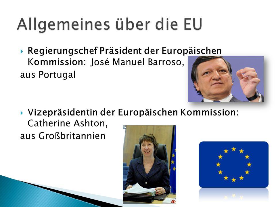  Regierungschef Präsident der Europäischen Kommission: José Manuel Barroso, aus Portugal  Vizepräsidentin der Europäischen Kommission: Catherine Ash