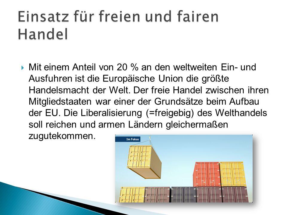  Mit einem Anteil von 20 % an den weltweiten Ein- und Ausfuhren ist die Europäische Union die größte Handelsmacht der Welt. Der freie Handel zwischen