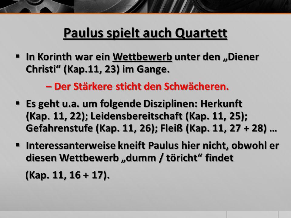"""Paulus spielt auch Quartett  In Korinth war ein Wettbewerb unter den """"Diener Christi"""" (Kap.11, 23) im Gange. – Der Stärkere sticht den Schwächeren. –"""
