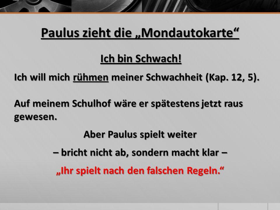"""Paulus zieht die """"Mondautokarte"""" Ich bin Schwach! Ich will mich rühmen meiner Schwachheit (Kap. 12, 5). Auf meinem Schulhof wäre er spätestens jetzt r"""