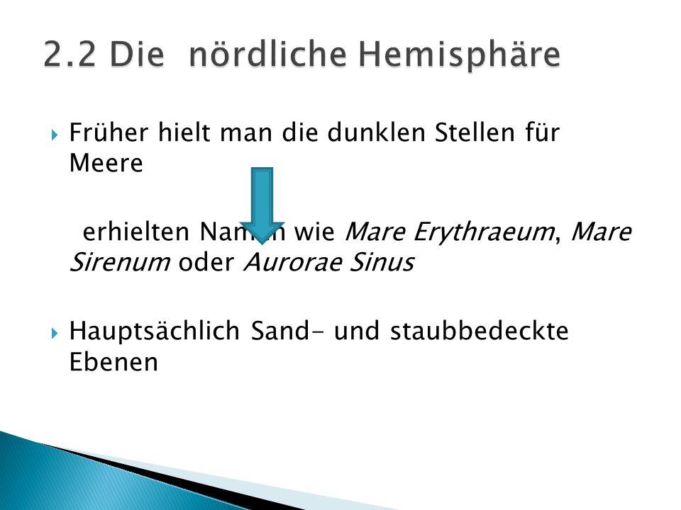  Früher hielt man die dunklen Stellen für Meere erhielten Namen wie Mare Erythraeum, Mare Sirenum oder Aurorae Sinus  Hauptsächlich Sand- und staubb