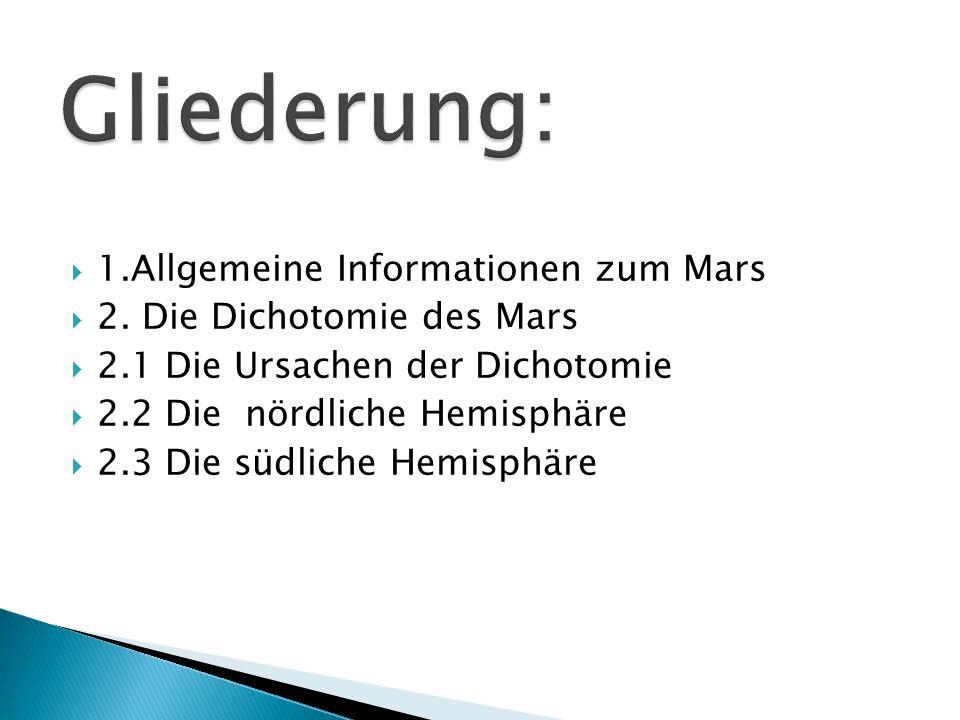  1.Allgemeine Informationen zum Mars  2. Die Dichotomie des Mars  2.1 Die Ursachen der Dichotomie  2.2 Die nördliche Hemisphäre  2.3 Die südliche