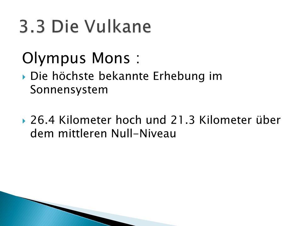 Olympus Mons :  Die höchste bekannte Erhebung im Sonnensystem  26.4 Kilometer hoch und 21.3 Kilometer über dem mittleren Null-Niveau