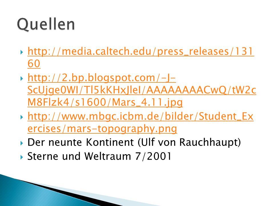  http://media.caltech.edu/press_releases/131 60 http://media.caltech.edu/press_releases/131 60  http://2.bp.blogspot.com/-J- ScUjge0WI/Tl5kKHxJleI/AAAAAAAACwQ/tW2c M8Flzk4/s1600/Mars_4.11.jpg http://2.bp.blogspot.com/-J- ScUjge0WI/Tl5kKHxJleI/AAAAAAAACwQ/tW2c M8Flzk4/s1600/Mars_4.11.jpg  http://www.mbgc.icbm.de/bilder/Student_Ex ercises/mars-topography.png http://www.mbgc.icbm.de/bilder/Student_Ex ercises/mars-topography.png  Der neunte Kontinent (Ulf von Rauchhaupt)  Sterne und Weltraum 7/2001