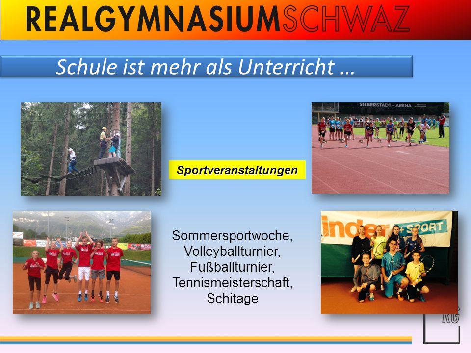 Schule ist mehr als Unterricht … Sportveranstaltungen Sommersportwoche, Volleyballturnier, Fußballturnier, Tennismeisterschaft, Schitage
