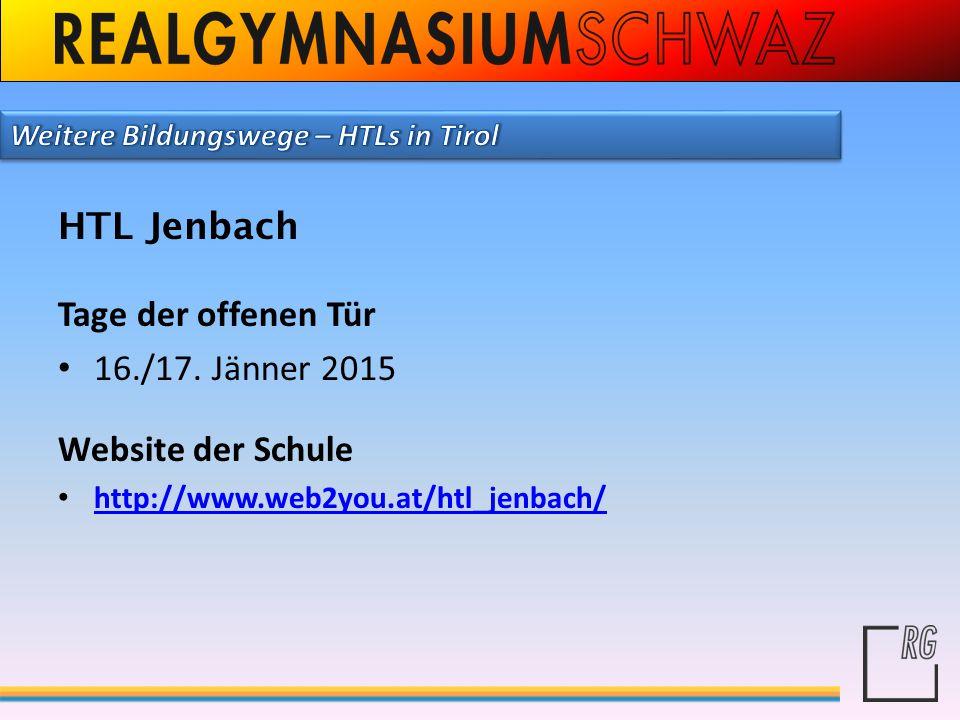 HTL Jenbach Tage der offenen Tür 16./17. Jänner 2015 Website der Schule http://www.web2you.at/htl_jenbach/