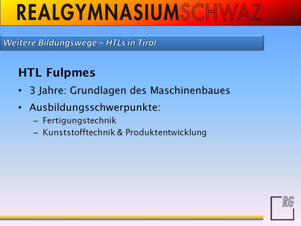 HTL Fulpmes 3 Jahre: Grundlagen des Maschinenbaues Ausbildungsschwerpunkte: – Fertigungstechnik – Kunststofftechnik & Produktentwicklung