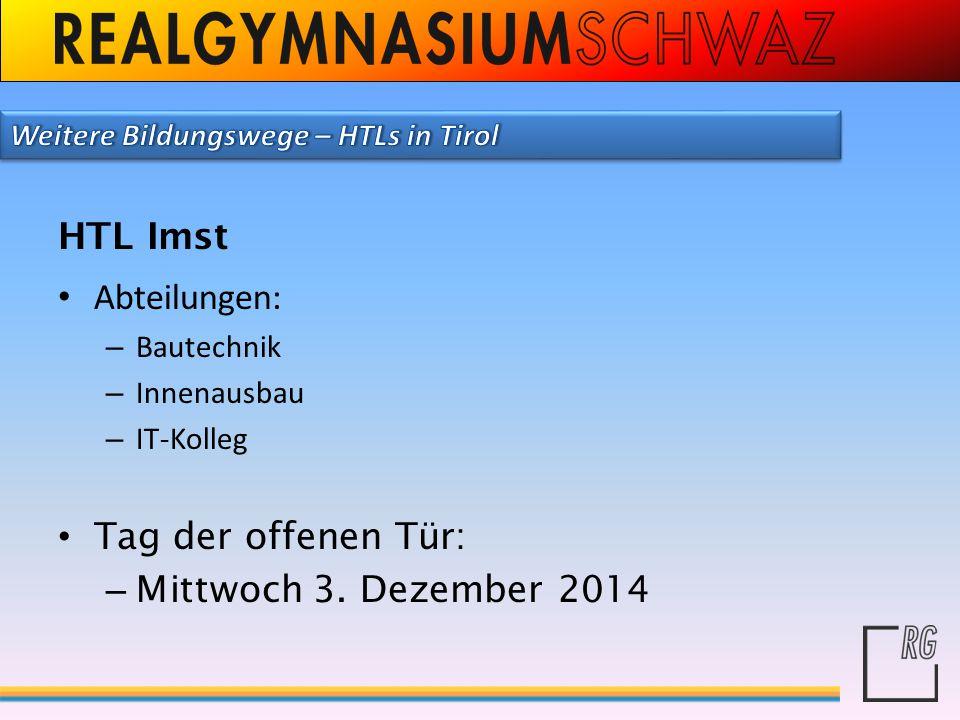 HTL Imst Abteilungen: – Bautechnik – Innenausbau – IT-Kolleg Tag der offenen Tür: – Mittwoch 3. Dezember 2014
