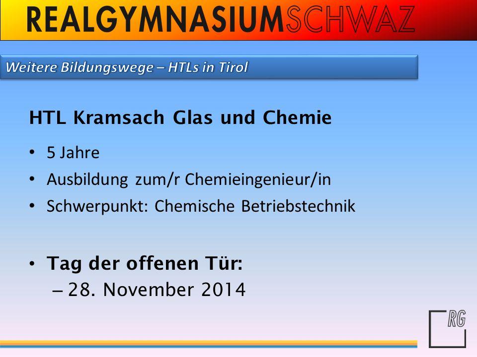 HTL Kramsach Glas und Chemie 5 Jahre Ausbildung zum/r Chemieingenieur/in Schwerpunkt: Chemische Betriebstechnik Tag der offenen Tür: – 28. November 20