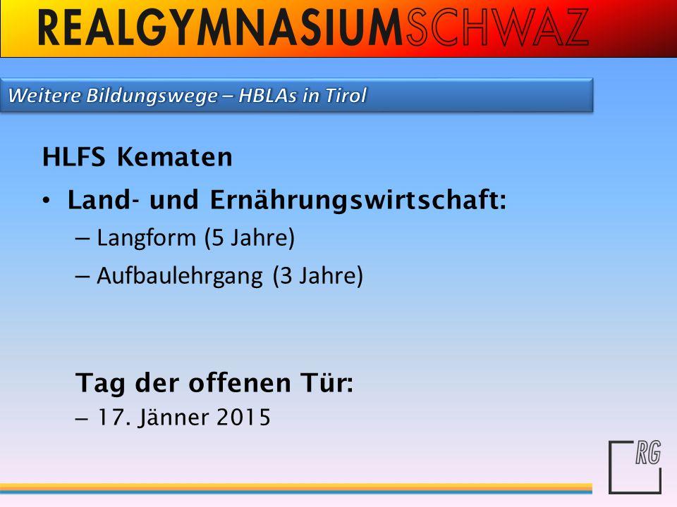 HLFS Kematen Land- und Ernährungswirtschaft: – Langform (5 Jahre) – Aufbaulehrgang (3 Jahre) Tag der offenen Tür: – 17. Jänner 2015