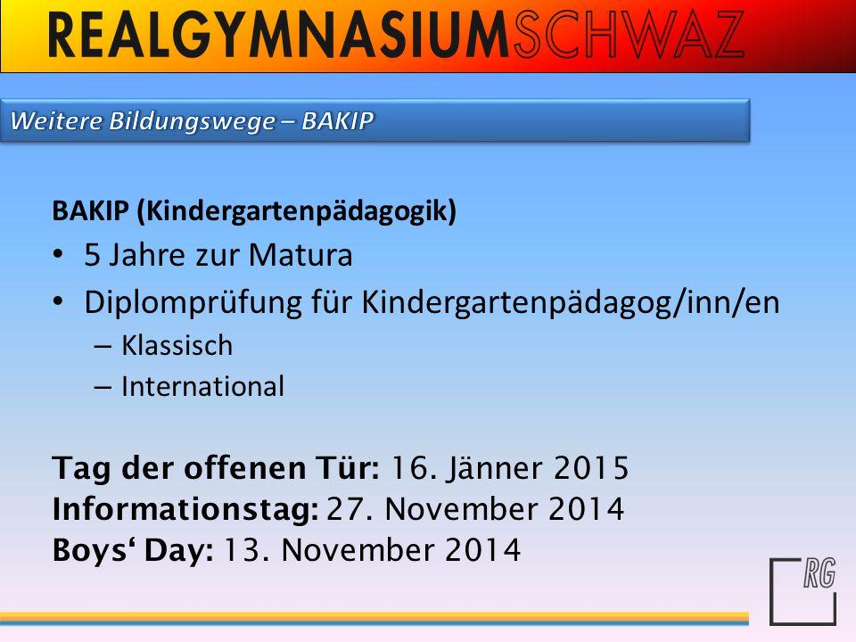BAKIP (Kindergartenpädagogik) 5 Jahre zur Matura Diplomprüfung für Kindergartenpädagog/inn/en – Klassisch – International Tag der offenen Tür: 16. Jän