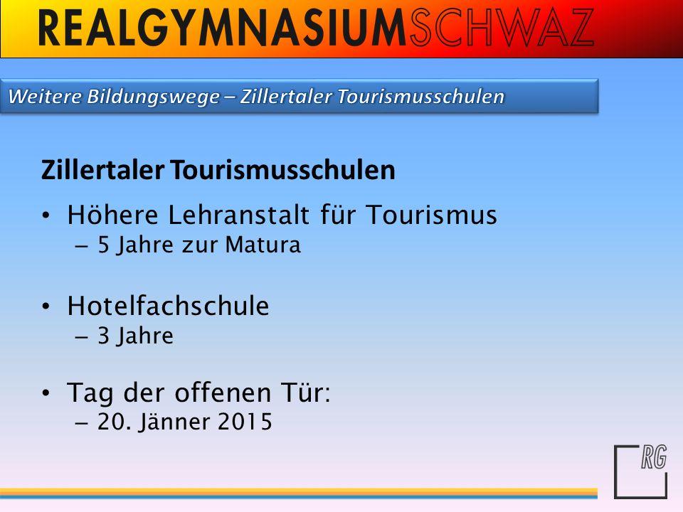 Zillertaler Tourismusschulen Höhere Lehranstalt für Tourismus – 5 Jahre zur Matura Hotelfachschule – 3 Jahre Tag der offenen Tür: – 20. Jänner 2015