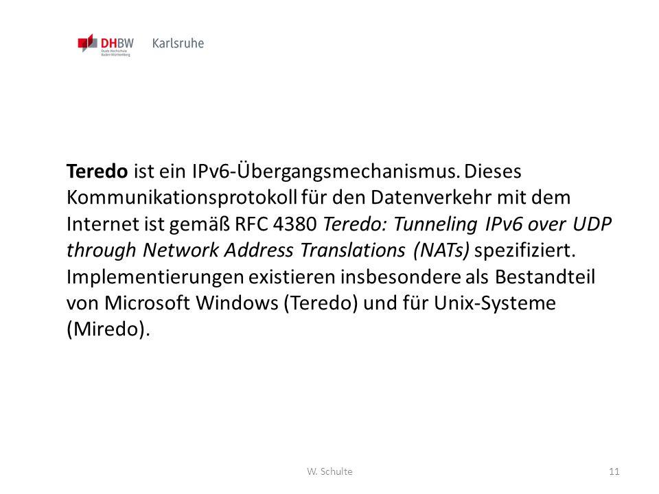 W. Schulte11 Teredo ist ein IPv6-Übergangsmechanismus. Dieses Kommunikationsprotokoll für den Datenverkehr mit dem Internet ist gemäß RFC 4380 Teredo: