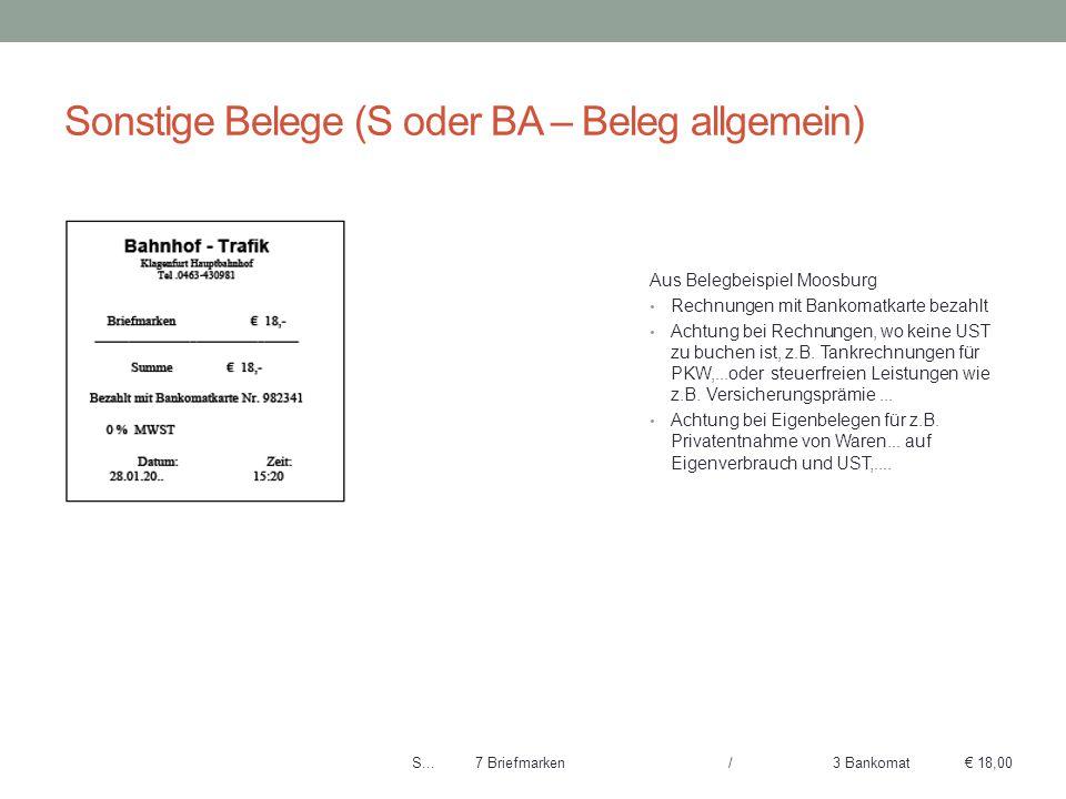 Sonstige Belege (S oder BA – Beleg allgemein) Aus Belegbeispiel Moosburg Rechnungen mit Bankomatkarte bezahlt Achtung bei Rechnungen, wo keine UST zu