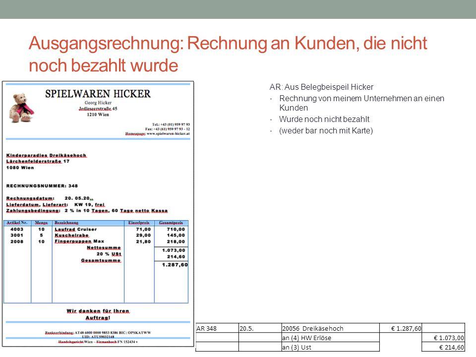 Ausgangsrechnung: Rechnung an Kunden, die nicht noch bezahlt wurde AR: Aus Belegbeispeil Hicker Rechnung von meinem Unternehmen an einen Kunden Wurde