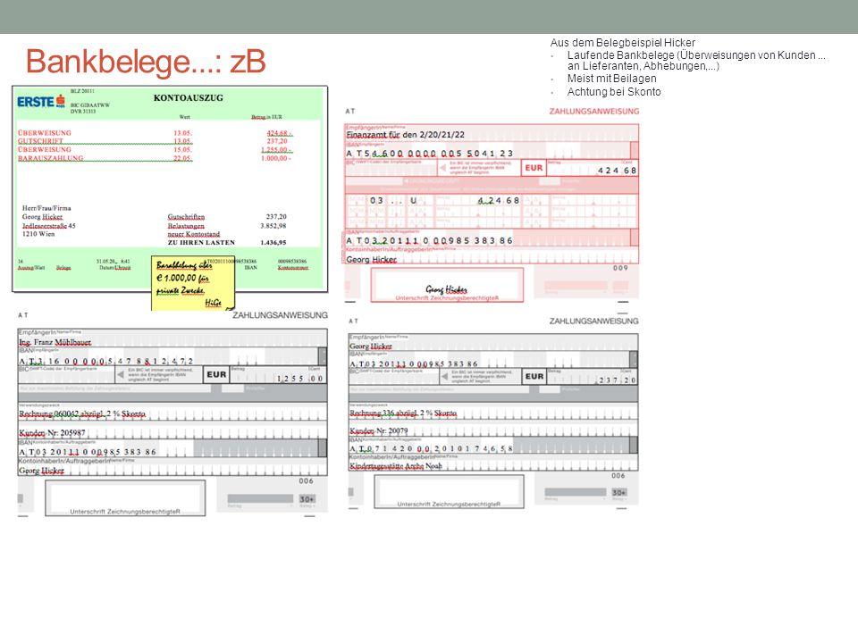 Bankbelege...: zB Aus dem Belegbeispiel Hicker Laufende Bankbelege (Überweisungen von Kunden... an Lieferanten, Abhebungen,...) Meist mit Beilagen Ach