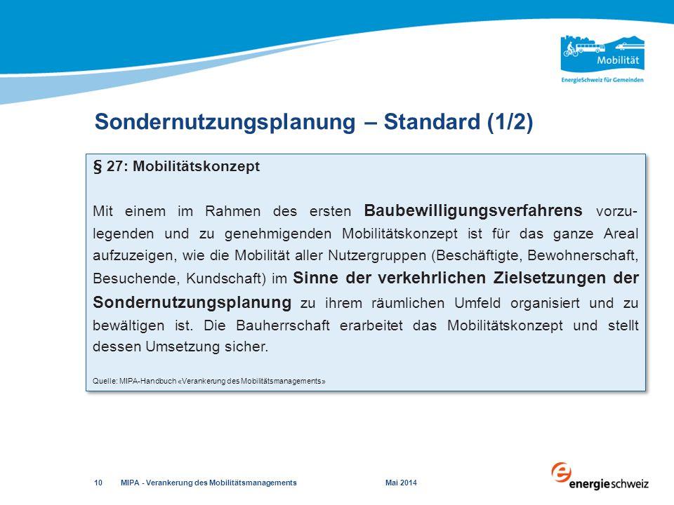 Sondernutzungsplanung – Standard (1/2) MIPA - Verankerung des Mobilitätsmanagements Mai 2014 10 Quelle: MIPA-Handbuch «Verankerung des Mobilitätsmanag