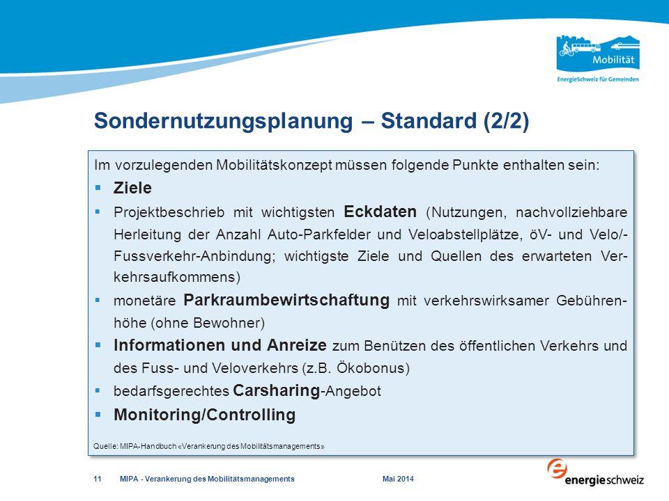 Sondernutzungsplanung – Standard (2/2) MIPA - Verankerung des Mobilitätsmanagements Mai 2014 11 Quelle: MIPA-Handbuch «Verankerung des Mobilitätsmanag