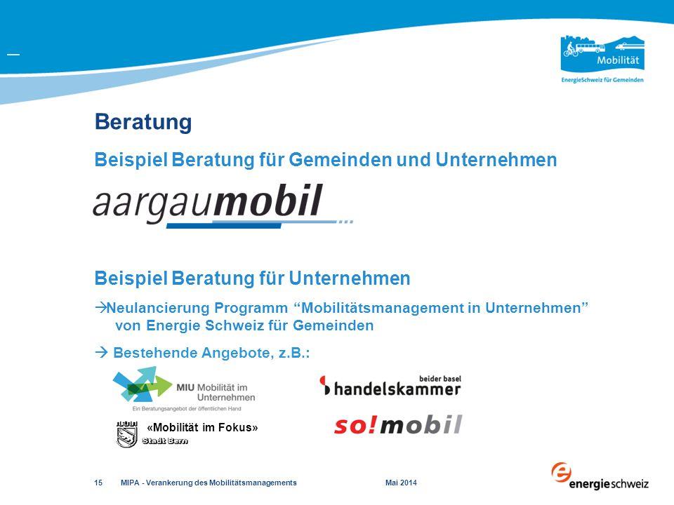 Beratung MIPA - Verankerung des Mobilitätsmanagements Mai 2014 15 Beispiel Beratung für Gemeinden und Unternehmen Beispiel Beratung für Unternehmen 