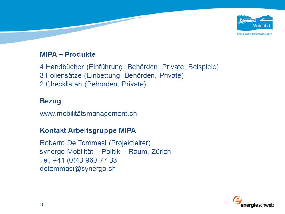 MIPA – Produkte 4 Handbücher (Einführung, Behörden, Private, Beispiele) 3 Foliensätze (Einbettung, Behörden, Private) 2 Checklisten (Behörden, Private