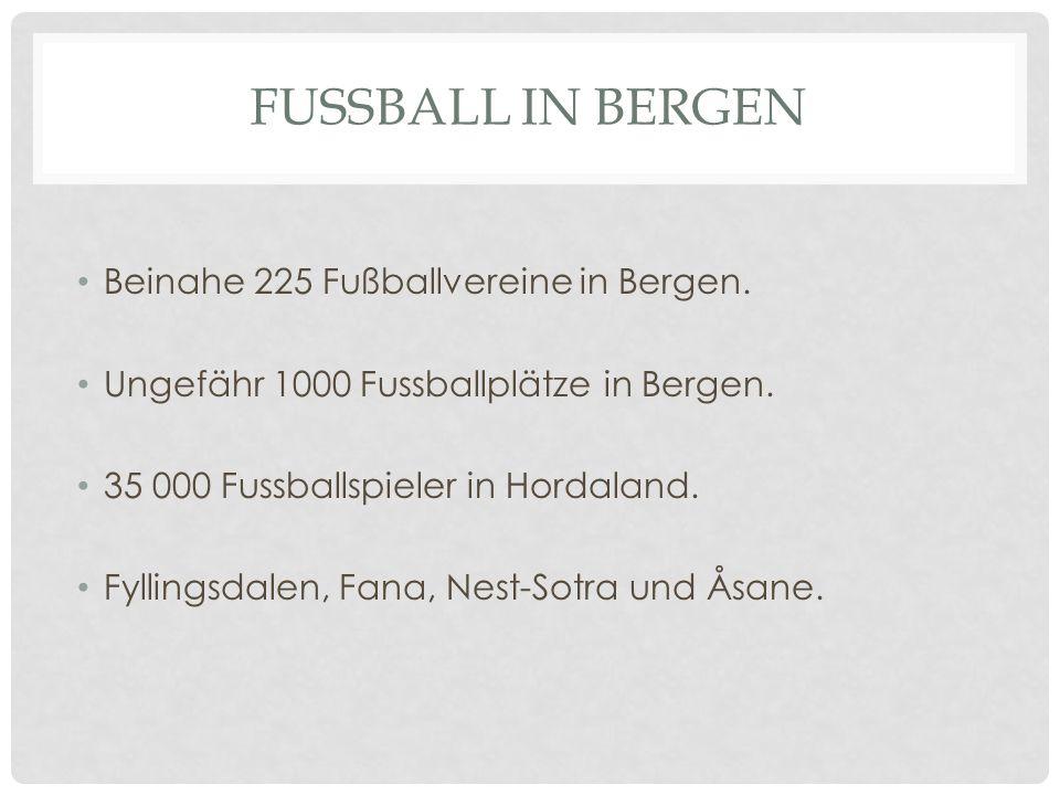 Beinahe 225 Fußballvereine in Bergen. Ungefähr 1000 Fussballplätze in Bergen. 35 000 Fussballspieler in Hordaland. Fyllingsdalen, Fana, Nest-Sotra und