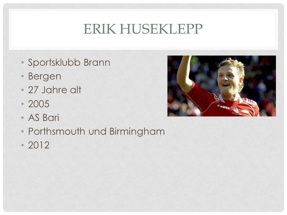 ERIK HUSEKLEPP Sportsklubb Brann Bergen 27 Jahre alt 2005 AS Bari Porthsmouth und Birmingham 2012