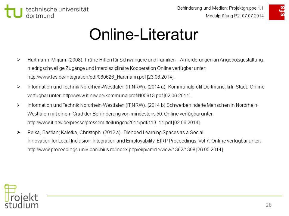 Behinderung und Medien: Projektgruppe 1.1 Modulprüfung P2: 07.07.2014 28  Hartmann, Mirjam.