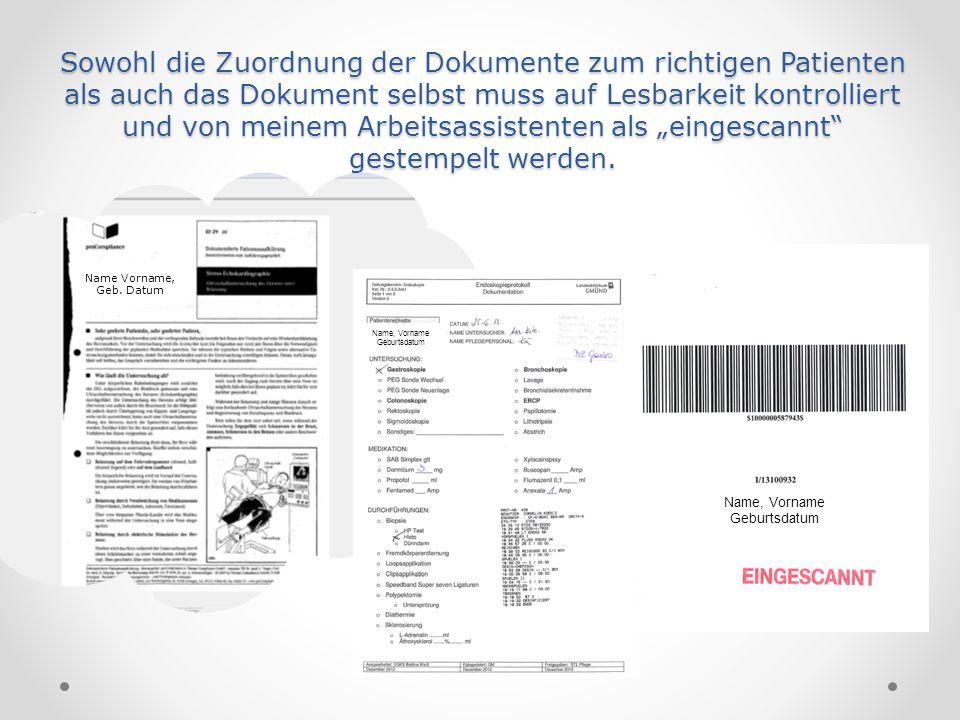 Sowohl die Zuordnung der Dokumente zum richtigen Patienten als auch das Dokument selbst muss auf Lesbarkeit kontrolliert und von meinem Arbeitsassiste