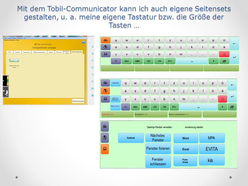 Mit dem Tobii-Communicator kann ich auch eigene Seitensets gestalten, u. a. meine eigene Tastatur bzw. die Größe der Tasten …