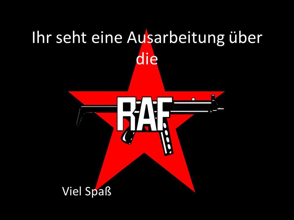 Zeichnung des RAF Logos Die Rote Armee Fraktion (RAF) war eine Linksradikale terroristische Vereinigung in der Bundesrepublik Deutschland.