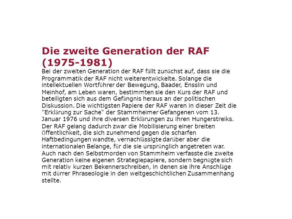 Die zweite Generation der RAF (1975-1981) Bei der zweiten Generation der RAF f ä llt zun ä chst auf, dass sie die Programmatik der RAF nicht weiterentwickelte.