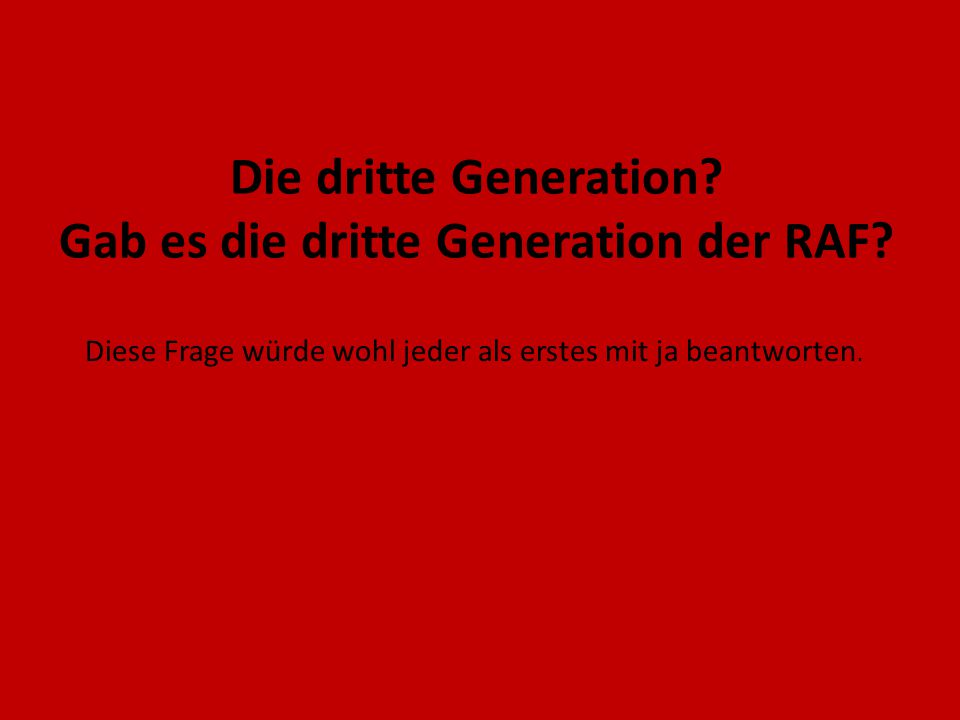 Die dritte Generation.Gab es die dritte Generation der RAF.