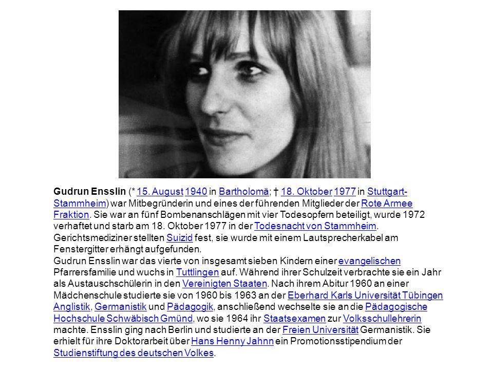 Gudrun Ensslin (* 15.August 1940 in Bartholomä; † 18.