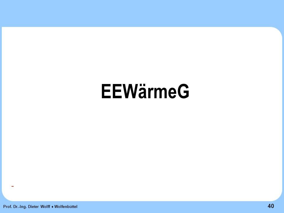 40 Prof. Dr.-Ing. Dieter Wolff ♦ Wolfenbüttel EEWärmeG -