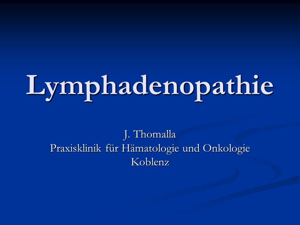 Lymphadenopathie J. Thomalla Praxisklinik für Hämatologie und Onkologie Koblenz