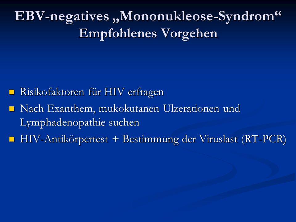 """EBV-negatives """"Mononukleose-Syndrom"""" Empfohlenes Vorgehen Risikofaktoren für HIV erfragen Risikofaktoren für HIV erfragen Nach Exanthem, mukokutanen U"""