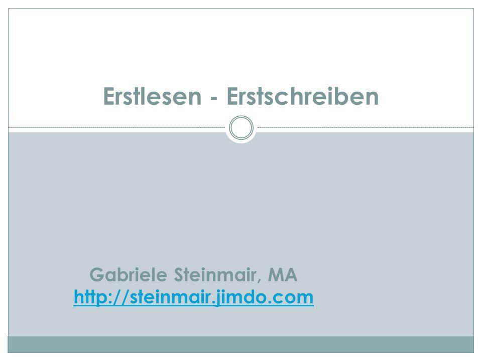 Erstlesen - Erstschreiben Gabriele Steinmair, MA http://steinmair.jimdo.com