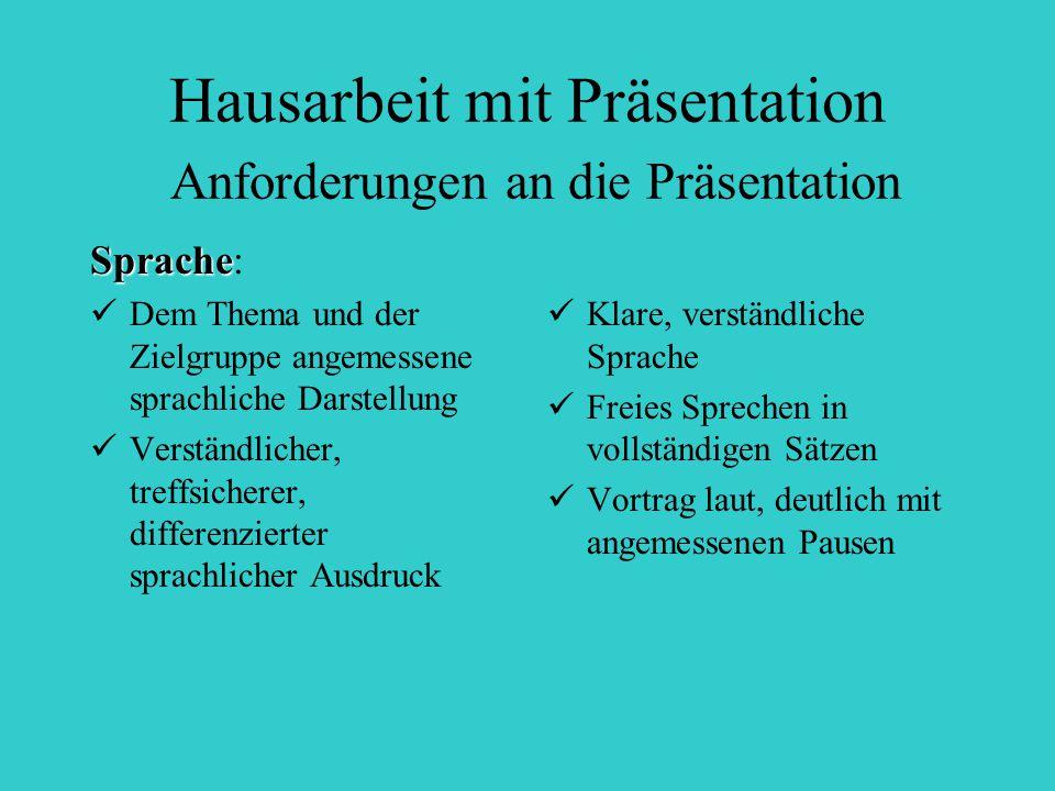 Hausarbeit mit Präsentation Anforderungen an die Präsentation Sprache Sprache: Dem Thema und der Zielgruppe angemessene sprachliche Darstellung Verstä