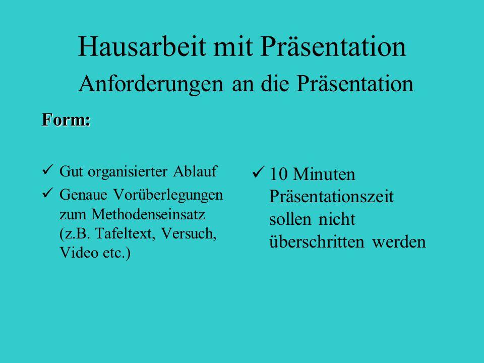 Hausarbeit mit Präsentation Anforderungen an die Präsentation Form: Gut organisierter Ablauf Genaue Vorüberlegungen zum Methodenseinsatz (z.B. Tafelte